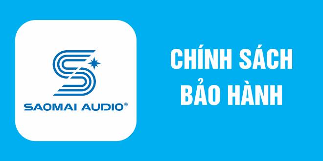 Chính sách bảo hành Saomai Audio